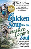 Canfield, Jack: Chicken Soup for the Nature Lover's Soul: Inspiring Stories of Joy, Insight and Adventure in the Great Outdoors (Chicken Soup for the Soul)
