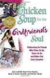 Canfield, Jack: Chicken Soup for the Girlfriend's Soul: Celebrating the Friends Who Cheer Us Up, Cheer Us On and Make Our Lives Complete (Chicken Soup for the Soul)