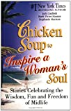 Canfield, Jack: Chicken Soup to Inspire a Woman's Soul: Stories Celebrating the Widsom, Fun and Freedom of Midlife