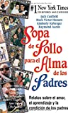 Canfield, Jack: Sopa de Pollo para el Alma de los Padres: Relatos sobre el amor, el aprendizaje y la condicion de los padres (Chicken Soup for the Soul) (Spanish Edition)