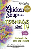 Canfield, Jack: Chicken Soup for the Teenage Soul IV: More Stories of Life, Love and Learning (Chicken Soup for the Soul) (Bk. IV)