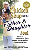 Hansen, Mark Victor: Chicken Soup For The Father and Daughter Soul: Stories To Celebrate The Love Between Dads and Daughters Through The Years