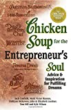 Jack Canfield: Chicken Soup for the Entrepreneur's Soul: Advice and Inspiration on Fulfilling Dreams (Chicken Soup for the Soul)