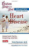 Canfield, Jack: Chicken Soup for the Soul Healthy Living Series Heart Disease: important facts, inspiring stories