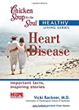 Rackner, Vicki: Chicken Soup for the Soul Healthy Living Series Heart Disease: important facts, inspiring stories