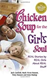 Hansen, Mark Victor: Chicken Soup for the Girl&#39;s Soul: Real Stories by Real Girls About Real Stuff