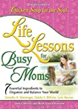 Jack Canfield: Life Lessons for Busy Moms: Essential Ingredients to Organize and Balance Your World