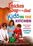 Canfield, Jack: Chicken Soup for the Soul Kids in the Kitchen: Tasty Recipes and Fun Activities for Budding Chefs