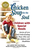 Canfield, Jack: Chicken Soup for the Soul: Children with Special Needs: Stories of Love and Understanding for Those Who Care for Children with Disabilities