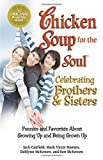 Canfield, Jack: Chicken Soup for the Soul Celebrating Brothers and Sisters: Funnies and Favorites About Growing Up and Being Grown Up