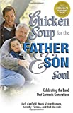 Canfield, Jack: Chicken Soup for the Father and Son Soul: Celebrating the Bond That Connects Generations (Chicken Soup for the Soul)