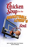 Williams, Pat: Chicken Soup for the Basketball Lover's Soul: Powerful Life Lessons from Basketball's Greatest Personalities