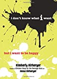 Kirberger, Kimberly: I Don't Know What I Want But I Want to Be Happy