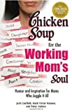 Hansen, Mark Victor: Chicken Soup for the Working Mom&#39;s Soul: Humor and Inspiration for Moms Who Juggle It All