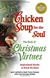 Hansen, Mark Victor: Chicken Soup for the Soul The Book of Christmas Virtues: Inspirational Stories to Warm the Heart