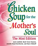 Hansen, Mark Victor: Chicken Soup for the Mother&#39;s Soul