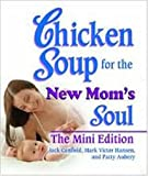 Hansen, Mark Victor: Chicken Soup for the New Mom&#39;s Soul
