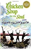 Hansen, Mark Victor: Chicken Soup for the Soul Presents Teens Talkin&#39; Faith