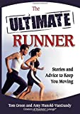 Green, Tom: The Ultimate Runner: Stories and Advice to Keep You Moving