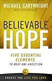 Cartwright, Michael: Believable Hope: 5 Essential Elements to Beat Any Addiction