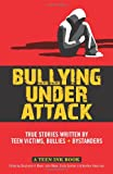 Meyer, Stephanie: Bullying Under Attack: True Stories Written by Teen Victims, Bullies & Bystanders (Teen Ink)