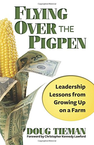 flying-over-the-pigpen-tried-and-true-leadership-lessons-from-growing-up-on-a-farm