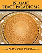 Islamic Peace Paradigms by Abdul Karim…