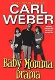 Weber, Carl: Baby Momma Drama
