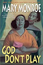 God Don't Play by Mary Monroe