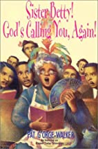 Sister Betty! God's Calling You, Again! by…