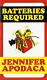 Apodaca, Jennifer: Batteries Required: A Samantha Shaw Mystery