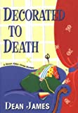 James, Dean: Decorated To Death: A Simon Kirby-Jones Mystery