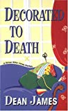 James, Dean: Decorated To Death (Simon Kirby-Jones Mysteries)