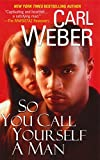 Weber, Carl: So You Call Yourself A Man (Dafina Contemporary Romance)