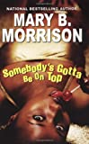 Morrison, Mary B.: Somebody's Gotta Be on Top