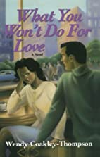 What You Won't Do For Love by Wendy…