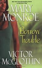 Borrow Trouble by Mary Monroe