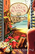 The Scent of Rosa's Oil by Lina Simoni