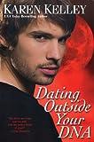 Kelley, Karen: Dating Outside Your DNA