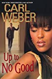 Weber, Carl: Up To No Good