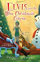 Elvis and the Blue Christmas Corpse by Peggy…