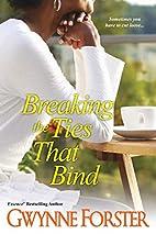 Breaking the Ties that Bind by Gwynne…