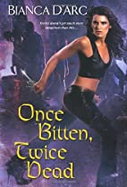Once Bitten, Twice Dead by Bianca D'Arc