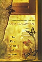 Dry Grass of August, The by Anna Jean Mayhew