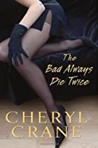 The Bad Always Die Twice by Cheryl Crane