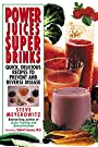 Power Juices, Super Drinks: Quick, Delicious Recipes to Prevent and Reverse Disease - Steve Meyerowitz