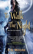 To Walk the Night by E.S. Moore