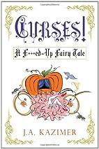 Curses! A F**ked-Up Fairy Tale by J. A.…