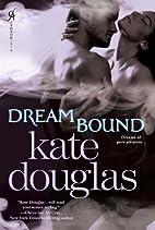 Dream Bound by Kate Douglas