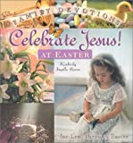 Reese, Kimberly Ingalls: Celebrate Jesus! at Easter: Family Devotions for Ash Wednesday Through Easter